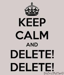 Keep Calm and Delete Delete!