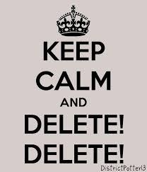 Keep Calm and Delete Delete!